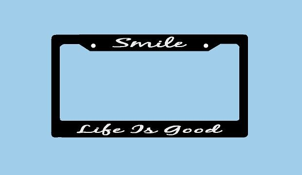 Wonderful Smile Life Is Good License Plate Frame